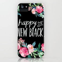 Happy is the New Black Floral iPhone Case
