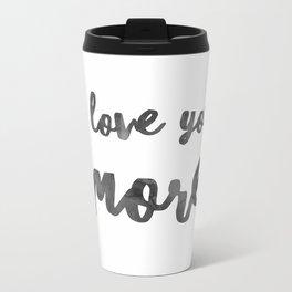 I love you more Metal Travel Mug