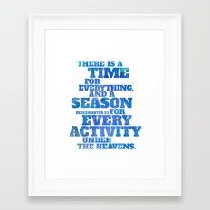 There is a time and season for everything under the sun. Framed Art Print