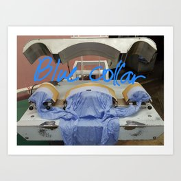 Literally a blue collar worker :) Art Print