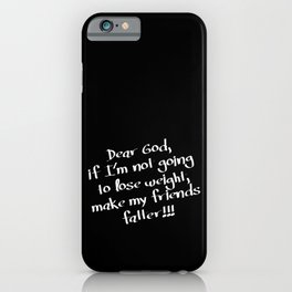 Make my friends fatter iPhone Case