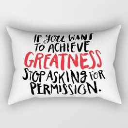 if you want to achieve greatness, stop asking for permission Rectangular Pillow