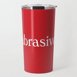 abrasive woman Travel Mug