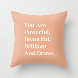You Are Powerful, Beautiful, Brilliant And Brave Throw Pillow