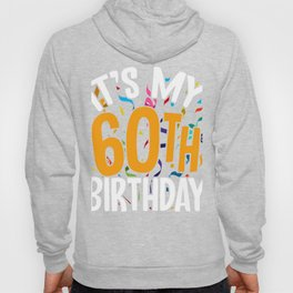 Its My 60th Birthday Retirement birthday Gift  Hoody