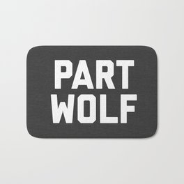 Part Wolf Funny Quote Bath Mat
