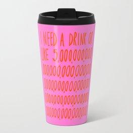 I Need a Drink Travel Mug
