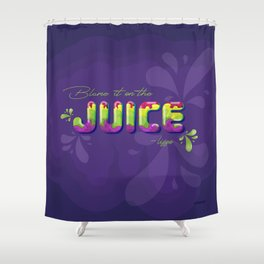 Blame it on the Juice Shower Curtain