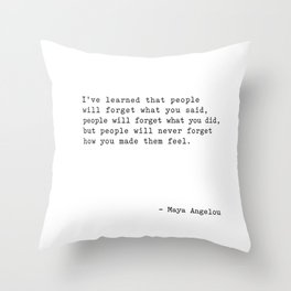 Maya Angelou I've Learned that people will forget Throw Pillow