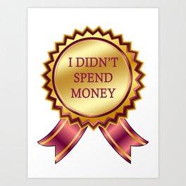 I Didn't Spend Money Art Print
