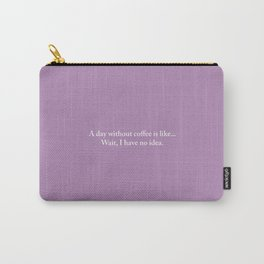 A day without coffee is like... wait I have no idea. (Pink/Purple) Carry-All Pouch