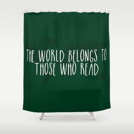 The World Belongs to Those Who Read (Green) Shower Curtain
