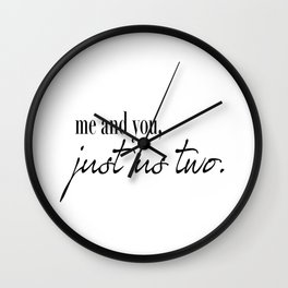 me and you, just us two. Wall Clock