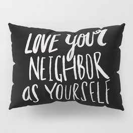 Love Your Neighbor II Pillow Sham