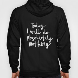 Today I Will Do Absolutely Nothing Typography Print Wall Art Home Decor Hoody