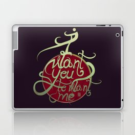 I Want You to Want me Laptop & iPad Skin
