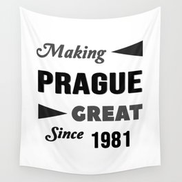 Making Prague Great Since 1981 Wall Tapestry