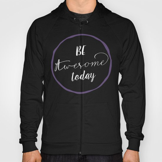 Be Awesome Today Hoody