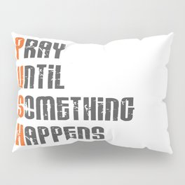 Pray until something happens,Push,Christian,Bible Quote Pillow Sham