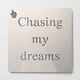 Chasing my dreams | Persiguiendo mis sueños Metal Print