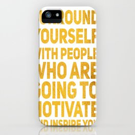 Surround Yourself Quote Bold Gold iPhone Case