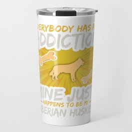 Siberian Huskies  Funny Dog Addiction Travel Mug