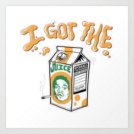Got The Juice Art Print