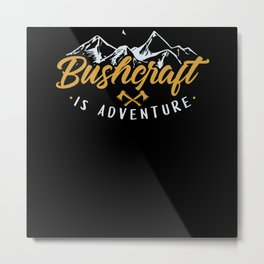 Bushcraft Is Adventure Survival Camping Metal Print