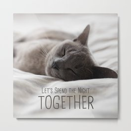 Cat - Let's spend the night together Metal Print