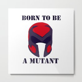 Born to be a mutant Metal Print