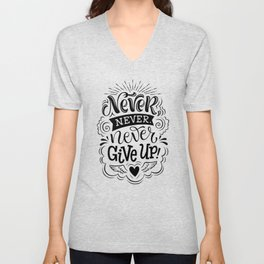 Never never never give up - positive humor quotes typography illustration Unisex V-Neck