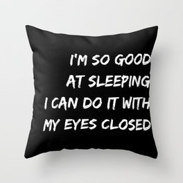 I´m so good at sleeping I can do it with my eyes closed black Throw Pillow