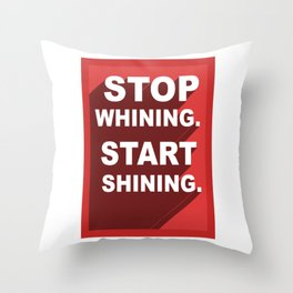 Stop Whining, Start Shining Throw Pillow