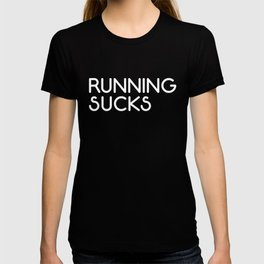 Running Sucks Funny Quote T-shirt