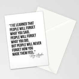 I've Learned that People Will Forget what You Said, People will Forget What You Did, but People Will Never Forget How You Made Them Feel. -Maya Angelou Stationery Cards