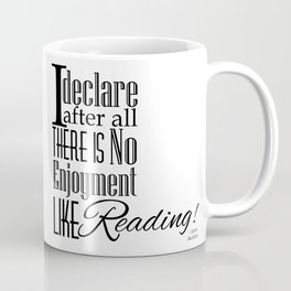 I Declare After All There Is No Enjoyment Like Reading - Jane Austen Quote from Pride and Prejudice Coffee Mug