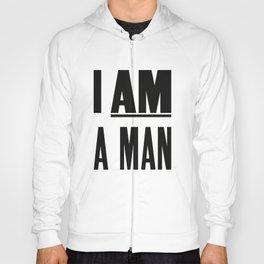 I AM A MAN Hoody