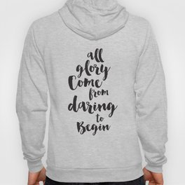 All Glory Come From Daring to Begin Hoody