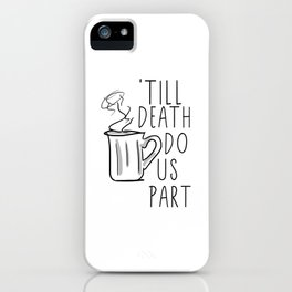 Till Death Do Us Part Coffee Quote iPhone Case
