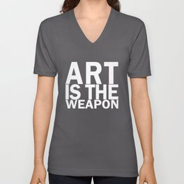 Art is the weapon. (in white) Unisex V-Neck