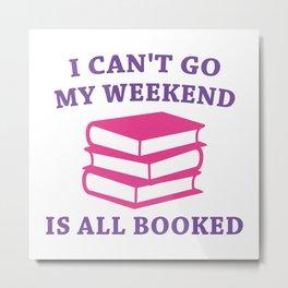 My Weekend Is All Booked Metal Print