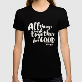 All Things Work Together For Good (Romans 8:28) T-shirt
