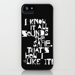 I Know It All Sounds The Same iPhone Case