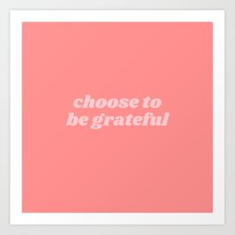 choose to be grateful Art Print