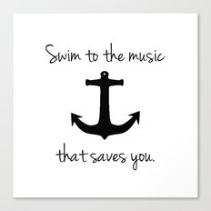 Swim To The Music That Saves You. Canvas Print