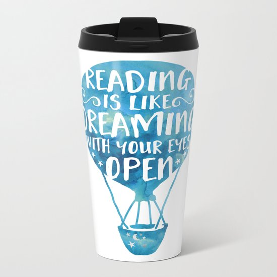 Reading is like Dreaming with Your Eyes Open Metal Travel Mug