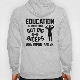 Education is important. But big biceps are importanter Hoody