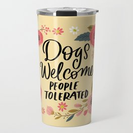 Pretty Not-So-Sweary: Dogs Welcome, People Tolerated Travel Mug