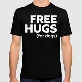 Free Hugs Dogs Funny Quote T-shirt