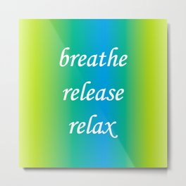 Breathe Release Relax. Motivational words. Positive words. Inspirational text Metal Print